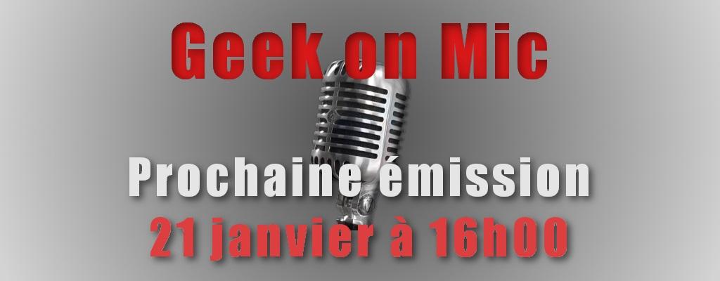 [MàJ] [Geek on Mic] Notification : Prochaine émission le 21 janvier prochain !
